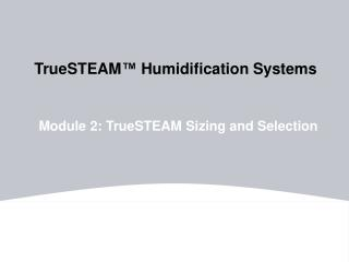 TrueSTEAM ™  Humidification Systems
