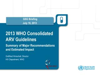 2013 WHO Consolidated ARV Guidelines Summary of Major Recommendations  and Estimated Impact
