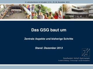 Das GSG baut um Zentrale Aspekte und bisherige Schritte Stand: Dezember 2013