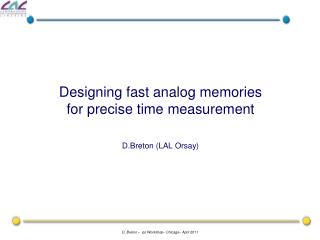 Designing fast analog memories  for precise time measurement D.Breton (LAL Orsay)