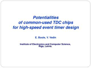 Potentialities  of common-used TDC chips  for high-speed event timer design  E. Boole, V. Vedin