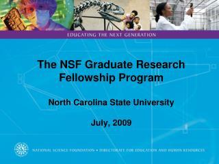The NSF Graduate Research Fellowship Program  North Carolina State University July, 2009
