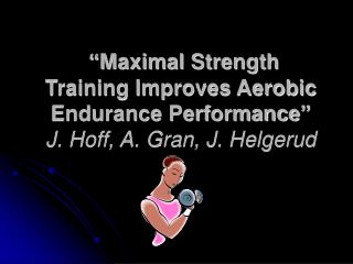 """Maximal Strength Training Improves Aerobic Endurance Performance""  J. Hoff, A. Gran, J. Helgerud"
