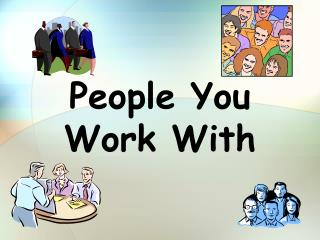 People You Work With