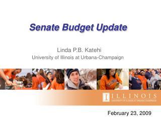 Senate Budget Update Linda P.B. Katehi University of Illinois at Urbana-Champaign