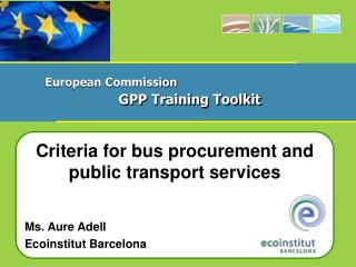 Criteria for bus procurement and public transport services Ms. Aure Adell Ecoinstitut Barcelona