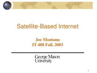 Satellite-Based Internet Joe Montana IT 488 Fall, 2003