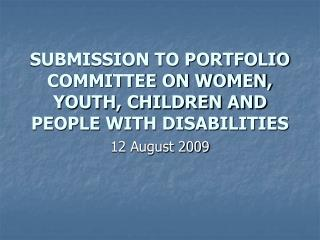 SUBMISSION TO PORTFOLIO COMMITTEE ON WOMEN, YOUTH, CHILDREN AND PEOPLE WITH DISABILITIES