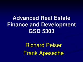 Advanced Real Estate Finance and Development GSD 5303