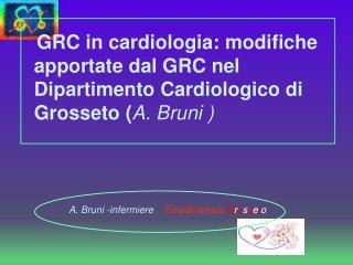 A. Bruni -infermiere     Emodinamica G r o s s e t o