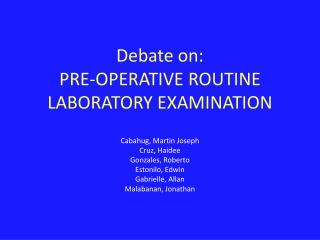 Debate on: PRE-OPERATIVE ROUTINE LABORATORY EXAMINATION
