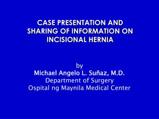 CASE PRESENTATION AND SHARING OF INFORMATION ON INCISIONAL HERNIA