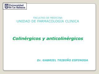 FACULTAD DE MEDICINA UNIDAD DE FARMACOLOGIA CLINICA Colinérgicos y anticolinérgicos