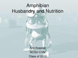 Amphibian  Husbandry and Nutrition