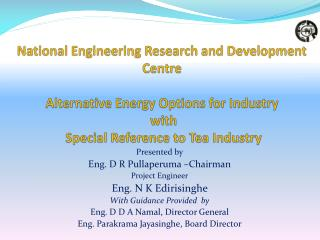 Presented by  Eng. D R  Pullaperuma  –Chairman Project Engineer Eng. N K  Edirisinghe