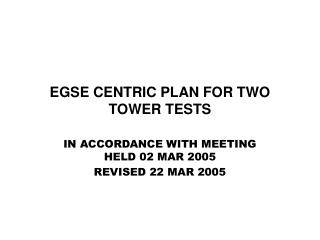 EGSE CENTRIC PLAN FOR TWO TOWER TESTS