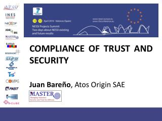 COMPLIANCE OF TRUST AND SECURITY  Juan Bareño , Atos Origin SAE