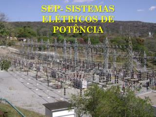 SEP- SISTEMAS ELÉTRICOS DE POTÊNCIA