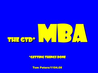 The GTD*   MBA *Getting Things Done Tom Peters/1104.08