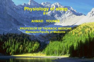 Physiology of sleep BY AHMAD   YOUNES PROFESSOR OF THORACIC MEDICINE Mansoura Faculty of Medicine