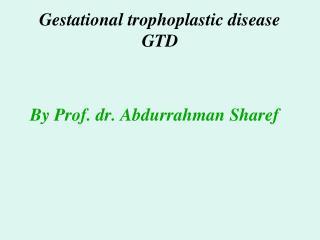 Gestational trophoplastic disease GTD