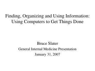 Finding, Organizing and Using Information: Using Computers to Get Things Done