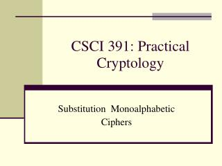 CSCI 391: Practical Cryptology