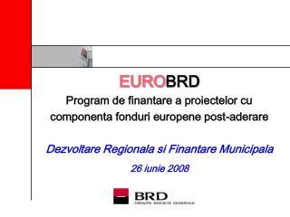 EURO BRD Program de finantare a proiectelor cu componenta  fonduri europene post-aderare