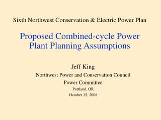 Jeff King Northwest Power and Conservation Council Power Committee Portland, OR October 15, 2008