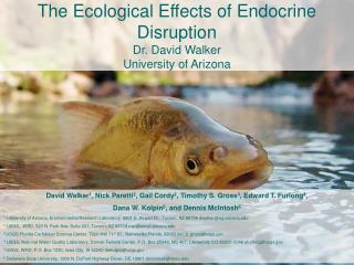 The Ecological Effects of Endocrine Disruption Dr. David Walker University of Arizona