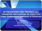 IP VALUATION AND TECHNOLOGY TRANSFER MECHANISM IN PRACTICE  Case: Indonesian Institute of Sciences