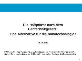 Die Haftpflicht nach dem Gentechnikgesetz:  Eine Alternative für die Nanotechnologie? 13.12.2013
