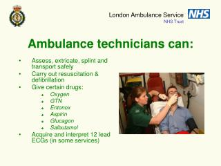 Ambulance technicians can: