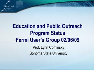 Education and Public Outreach Program Status Fermi User's Group 02/06/09