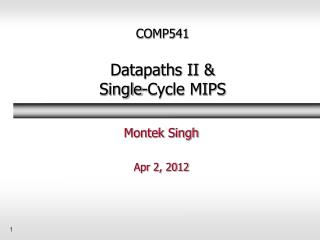 COMP541 Datapaths II & Single-Cycle MIPS