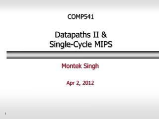 COMP541 Datapaths II & Single-Cycle MIPS