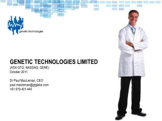 GENETIC TECHNOLOGIES LIMITED (ASX:GTG; NASDAQ: GENE) October 2011 Dr Paul MacLeman, CEO