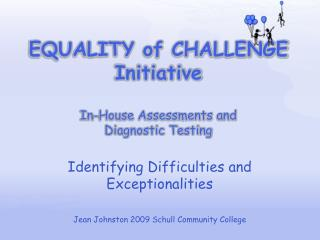EQUALITY of CHALLENGE Initiative In-House Assessments and  Diagnostic Testing
