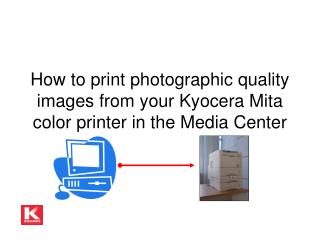 How to print photographic quality images from your Kyocera Mita color printer in the Media Center
