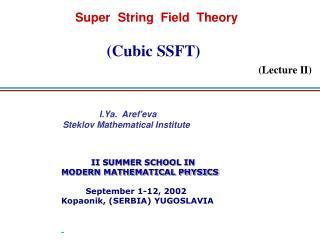 II SUMMER SCHOOL IN MODERN MATHEMATICAL PHYSICS September 1-12, 2002 Kopaonik, (SERBIA) YUGOSLAVIA