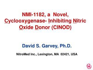 NMI-1182 , a  Novel,  C yclooxygenase-  I nhibiting  N itric  O xide  D onor (CINOD)