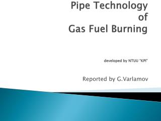 "Pipe Technology  of  Gas Fuel Burning developed by NTUU ""KPI"""