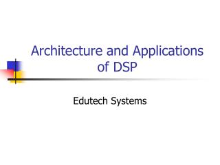 Architecture and Applications of DSP