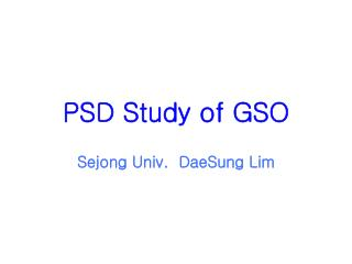 PSD Study of GSO