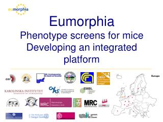 Eumorphia Phenotype screens for mice Developing an integrated platform