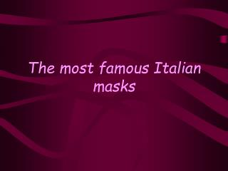 The most famous Italian masks