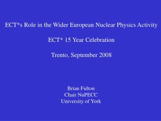 ECT*s Role in the Wider European Nuclear Physics Activity ECT* 15 Year Celebration