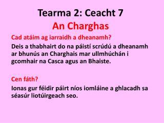 Tearma 2: Ceacht 7 An Charghas