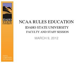 NCAA RULES EDUCATION  IDAHO STATE UNIVERSITY  FACULTY AND STAFF SESSION