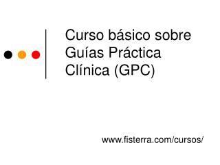 Curso básico sobre Guías Práctica Clínica (GPC)